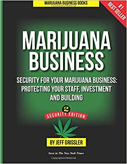 Marijuana Business: Security For Your Marijuana Business: Protecting Your Staff, Investment And Building (Volume 2)