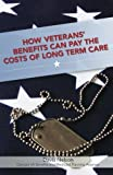 How Veterans' Benefits Can Pay the Costs of Long Term Care: The Veteran's Guide to Protecting You and Your Family From Devastating Long Term Care Costs in Georgia (Revised 2013 Edition)