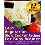Top 30 Easy Vegetarian Slow Cooker Recipes for Busy Women: Set It and Forget It (First Vegetarian Recipes Cookbook for Busy Women 2) ~ Sarah Jessica Cook