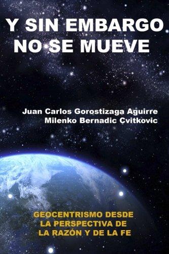 Sin Embargo No Se Mueve: Geocentrismo desde la perspectiva de la razon y la fe  [Gorostizaga Aguirre, Juan Carlos] (Tapa Blanda)
