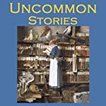 Uncommon Stories | Wilkie Collins,Arthur Conan Doyle,Stacy Aumonier,Sherwood Anderson,Guy de Maupassant,Saki,Edgar Allan Poe