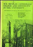 img - for Our Secular Cathedrals: Change and Continuity in the University (The Franklin Lectures in the Sciences and Humanities: Third Series) book / textbook / text book