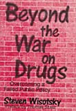 Steven Wisotsky Beyond the War on Drugs: Overcoming a Failed Public Policy (Rep)