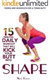 15 Minutes Daily Workout That Will Kick Your Butt Into Shape (Simple steps to a healthier life)