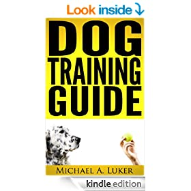 Dog Training Guide: Understand Your Dog And Learn How To Train It