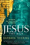 Jesus the Man: Decoding the Real Story of Jesus and Mary Magdalene (1416541381) by Thiering, Barbara