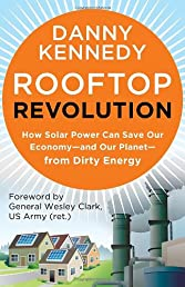 Rooftop Revolution: How Solar Power Can Save Our Economy-and Our Planet-from Dirty Energy (BK Currents)