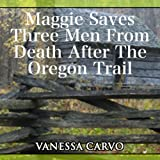 img - for Maggie Saves Three Men from Death After the Oregon Trail: Christian Romance Novella book / textbook / text book