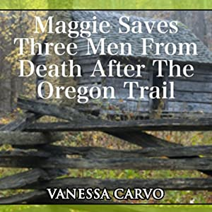 Maggie Saves Three Men from Death After the Oregon Trail: Christian Romance Novella | [Vanessa Carvo]