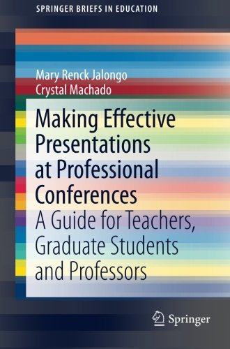 Making Effective Presentations at Professional Conferences: A Guide for Teachers, Graduate Students and Professors (SpringerBriefs in Education) PDF