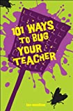 101 Ways To Bug Your Teacher (Turtleback School & Library Binding Edition) (1417705299) by Wardlaw, Lee
