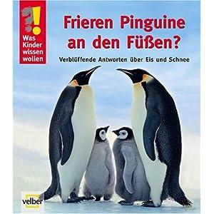 Was Kinder wissen wollen. Frieren Pinguine an den Füßen?: Verblüffende Antworten über Eis und Schnee
