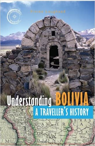Understanding Bolivia: A Traveller's History (Historical Guides Series)