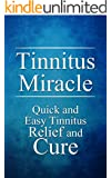 Tinnitus Miracle: Quick and Easy Tinnitus Relief and Cure (Hearing, Ears Book 1)
