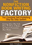 img - for The Nonfiction Book Writing Factory: The complete self-publishing step-by-step system - Getting ideas that sell, how to write a book, and book promotion that works book / textbook / text book