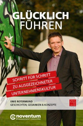 Rotermund Uwe, Glücklich Führen. Schritt für Schritt zu ausgezeichneter Unternehmenskultur.
