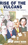 Rise of the Vulcans: The History of Bush's War Cabinet (0670032999) by James Mann