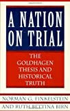 A Nation on Trial: the Goldhagen Thesis and Historical Truth Norman Finkelstein