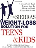 The Sierras Weight-Loss Solution for Teens and Kids: A Scientifically Based Program from the Highly Acclaimed Weight-Loss School