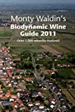 Monty Waldin's Biodynamic Wine Guide 2011: A Guide to the World's Biodynamic and Organic Vineyards