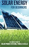 Solar Energy for Beginners: The Complete Guide to...