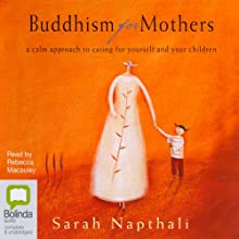 Buddhism for Mothers Audiobook by Sarah Napthali Narrated by Rebecca Macauley