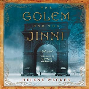 The Golem and the Jinni: A Novel Audiobook by Helene Wecker Narrated by George Guidall