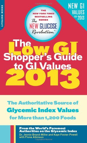 The Low GI Shopper's Guide to GI Values: The Authoritative Source of Glycemic Index Values for More Than 1,200 Foods (New Glucose Revolution)