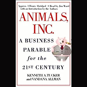 Animals, Inc.: A Business Parable for the 21st Century | [Kenneth A. Tucker, Vandana Allman]