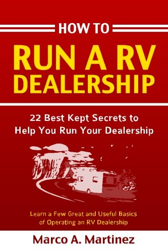 How To Run a RV Dealership: 22 Best Kept Secrets to Help You Run Your Dealership (How To Run a Dealership) (Rv Dealerships compare prices)
