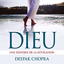 Dieu: Une histoire de la révélation | Livre audio Auteur(s) : Deepak Chopra Narrateur(s) : René Gagnon