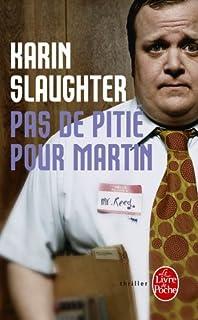 Pas de pitié pour Martin : roman noir, Slaughter, Karin