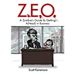 Z.E.O.: How to Get A(Head) in Business | Scott Kenemore