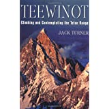 Teewinot: Climbing and Contemplating the Teton Rangeby Jack Turner