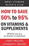 How to Save  50% to 95% on Vitamins and Supplements: Whether you buy them on Amazon or elsewhere (Save Money Now Series)