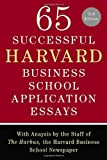 65 Successful Harvard Business School Application Essays: With Analysis by the Staff of the Harbus, the Harvard Business S...