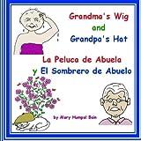 img - for Grandma's Wig and Grandpa's Hat - La Peluca de Abuela y El Sombrero de Abuelo book / textbook / text book