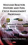 img - for Nuclear Reactor History and Fuel Cycle Management Proposals (Energy Policies Politics and Prices) book / textbook / text book