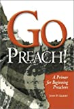 Go Preach!: A Primer for Beginning Preachers by Jack Gilbert (2003) Perfect Paperback