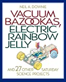 Image of Vacuum Bazookas, Electric Rainbow Jelly, and 27 Other Saturday Science Projects.