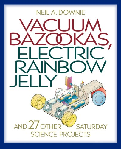 vacuum-bazookas-electric-rainbow-jelly-and-27-other-saturday-science-projects