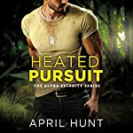 Heated Pursuit: Alpha Security, Book 1 | April Hunt