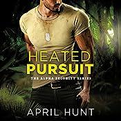 Heated Pursuit: Alpha Security, Book 1   April Hunt