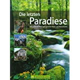 Die letzten Paradiese: Das groe Handbuch der deutschen Natur- und Nationalparksvon &#34;Stefan Feldhoff&#34;