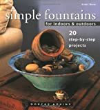 Simple Fountains for Indoors & Outdoors: 20 Step-By-Step Projects