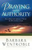 img - for Praying with Authority: How to Release the Authority of Heaven So the Will of God Is Done on Earth book / textbook / text book