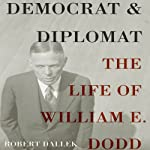 Democrat and Diplomat: The Life of William E. Dodd | Robert Dallek