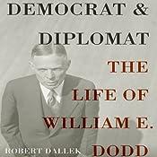 Democrat and Diplomat: The Life of William E. Dodd | [Robert Dallek]
