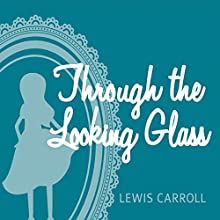 Through the Looking Glass Audiobook by Lewis Carroll Narrated by Tim Gerard Reynolds