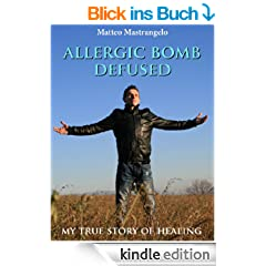 Allergic bomb defused: My true story of healing (English Edition)